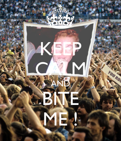 Poster: KEEP CALM AND BITE ME !