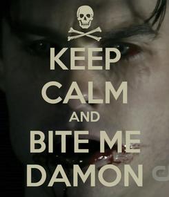 Poster: KEEP CALM AND BITE ME DAMON
