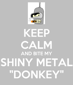 """Poster: KEEP CALM AND BITE MY SHINY METAL """"DONKEY"""""""