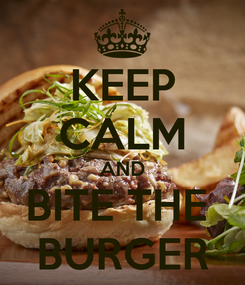Poster: KEEP CALM AND BITE THE  BURGER