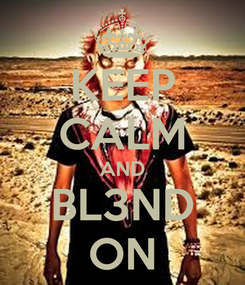 Poster: KEEP CALM AND BL3ND ON