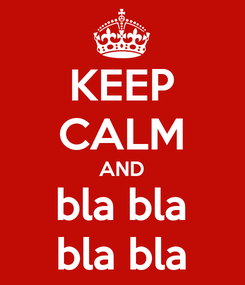 Poster: KEEP CALM AND bla bla bla bla