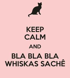 Poster: KEEP CALM AND BLA BLA BLA WHISKAS SACHÊ