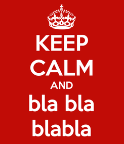 Poster: KEEP CALM AND bla bla blabla