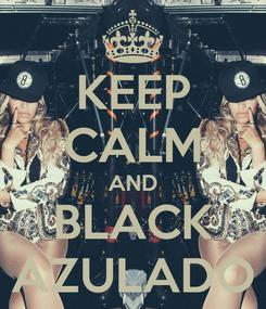 Poster: KEEP CALM AND BLACK AZULADO