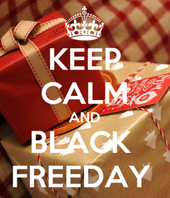 Poster: KEEP CALM AND BLACK  FREEDAY