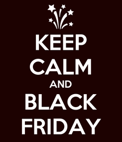 Poster: KEEP CALM AND BLACK FRIDAY