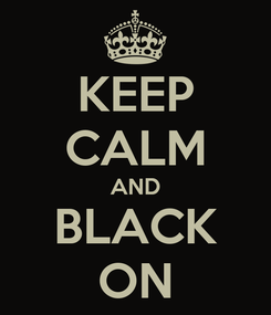 Poster: KEEP CALM AND BLACK ON