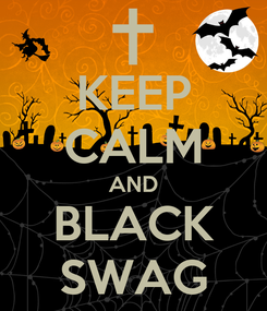 Poster: KEEP CALM AND BLACK SWAG