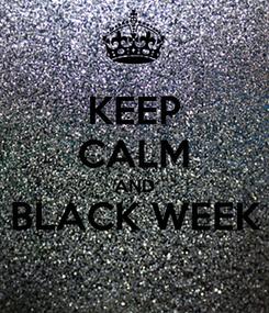 Poster: KEEP CALM AND BLACK WEEK