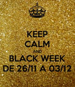 Poster: KEEP CALM AND BLACK WEEK DE 26/11 A 03/12