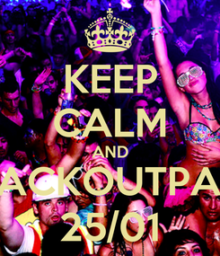 Poster: KEEP CALM AND #BLACKOUTPARTY 25/01