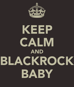 Poster: KEEP CALM AND BLACKROCK BABY