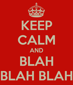 Poster: KEEP CALM AND BLAH BLAH BLAH