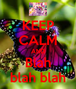 Poster: KEEP CALM AND Blah blah blah