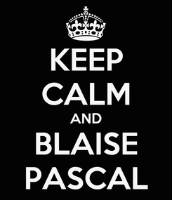 Poster: KEEP CALM AND BLAISE PASCAL