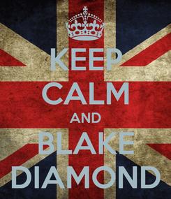 Poster: KEEP CALM AND BLAKE DIAMOND