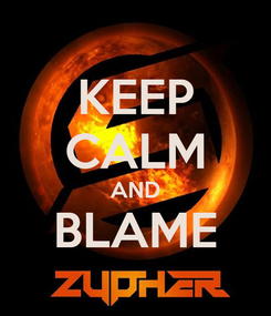 Poster: KEEP CALM AND BLAME