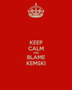 Poster: KEEP CALM AND BLAME KEMSKI
