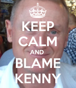 Poster: KEEP CALM AND  BLAME KENNY