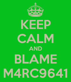 Poster: KEEP CALM AND BLAME M4RC9641
