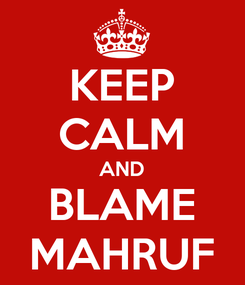 Poster: KEEP CALM AND BLAME MAHRUF