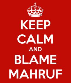 Poster: KEEP CALM AND BLAME MAHRUF
