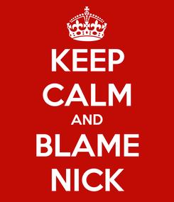 Poster: KEEP CALM AND BLAME NICK