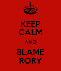 Poster: KEEP CALM AND BLAME RORY