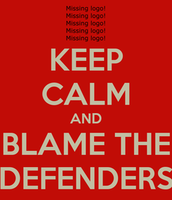Poster: KEEP CALM AND BLAME THE DEFENDERS