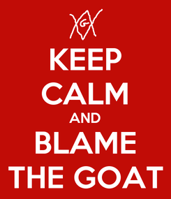 Poster: KEEP CALM AND BLAME THE GOAT