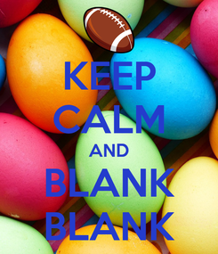 Poster: KEEP CALM AND BLANK BLANK