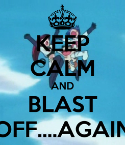 Poster: KEEP CALM AND BLAST OFF....AGAIN