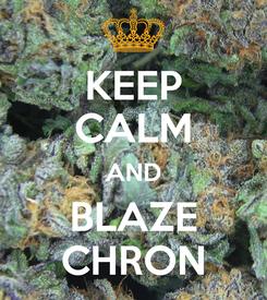 Poster: KEEP CALM AND BLAZE CHRON