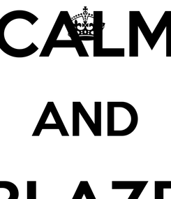 Poster: KEEP CALM AND BLAZE ON