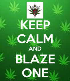Poster: KEEP CALM AND BLAZE ONE