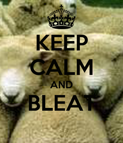 Poster: KEEP CALM AND BLEAT
