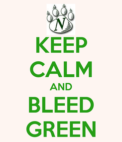 Poster: KEEP CALM AND BLEED GREEN