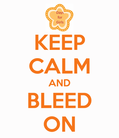 Poster: KEEP CALM AND  BLEED  ON