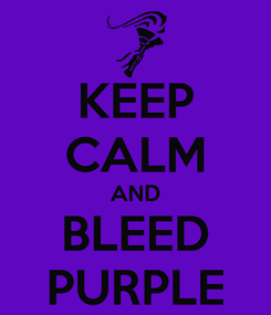 Poster: KEEP CALM AND BLEED PURPLE