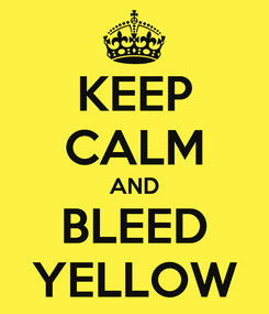 Poster: KEEP CALM AND BLEED YELLOW