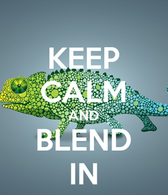 Poster: KEEP CALM AND BLEND IN