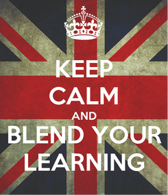 Poster: KEEP CALM AND BLEND YOUR LEARNING
