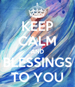 Poster: KEEP CALM AND BLESSINGS TO YOU
