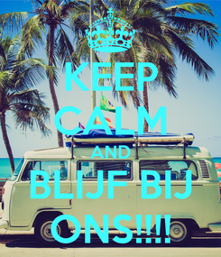 Poster: KEEP CALM AND BLIJF BIJ ONS!!!!