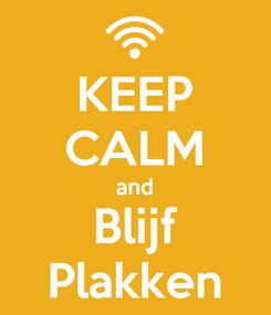 Poster: KEEP CALM and Blijf Plakken