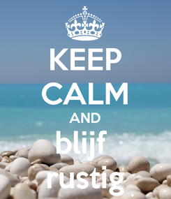 Poster: KEEP CALM AND blijf  rustig