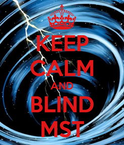 Poster: KEEP CALM AND BLIND MST