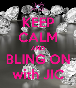 Poster: KEEP CALM AND BLING ON with JIC