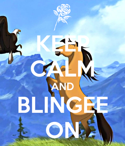 Poster: KEEP CALM AND BLINGEE ON